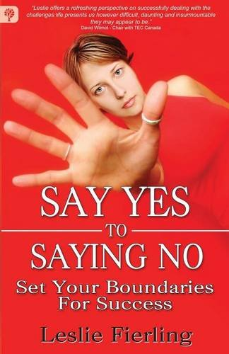 9781771410076: Say Yes to Saying No: Set Your Boundaries for Success