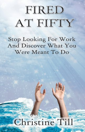 9781771410083: Fired at Fifty: Stop Looking for Work and Discover What You Were Meant to Do