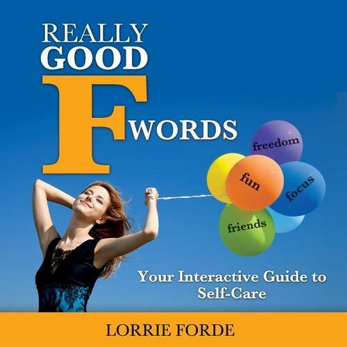 Really Good F Words : Self-Care: Not Selfish: Lorrie Forde