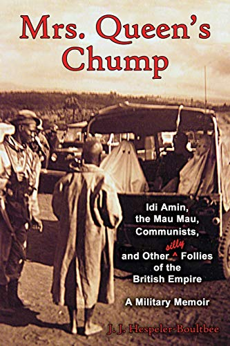 9781771430296: Mrs. Queen's Chump: IDI Amin, the Mau Mau, Communists, and Other Silly Follies of the British Empire - A Military Memoir
