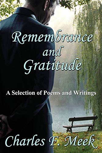 Remembrance and Gratitude: A Selection of Poems: Meek, Charles F.