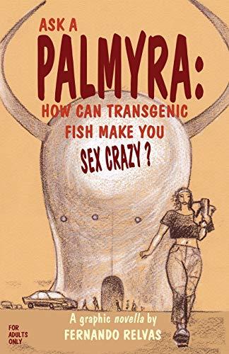 Ask a Palmyra: How Can Transgenic Fish Make You Sex Crazy?: Fernando Relvas