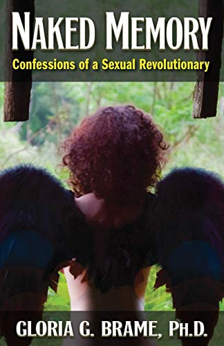 Naked Memory: Confessions of a Sexual Revolutionary: Gloria G. Brame
