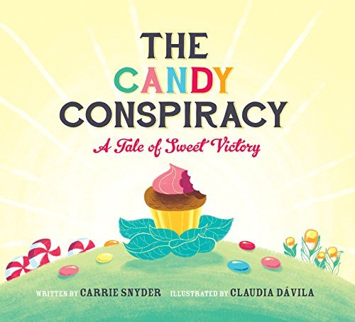 The Candy Conspiracy: A Tale of Sweet Victory (Hardcover): Carrie Snyder