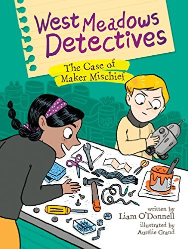 West Meadows Detectives: The Case of Maker Mischief: O'Donnell, Liam