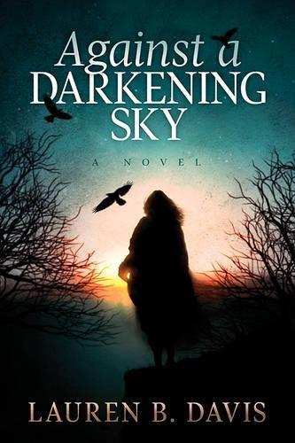Against a Darkening Sky: Davis, Lauren B.