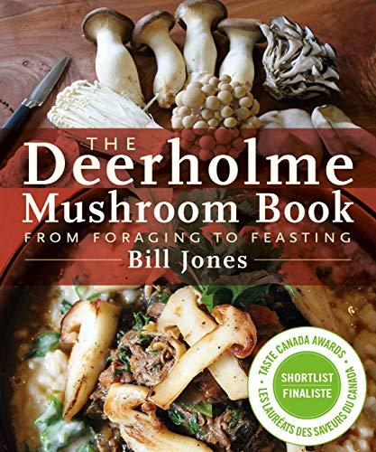 The Deerholme Mushroom Book: From Foraging to Feasting: Jones, Bill