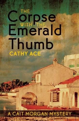 The Corpse with the Emerald Thumb (A Cait Morgan Mystery): Ace, Cathy