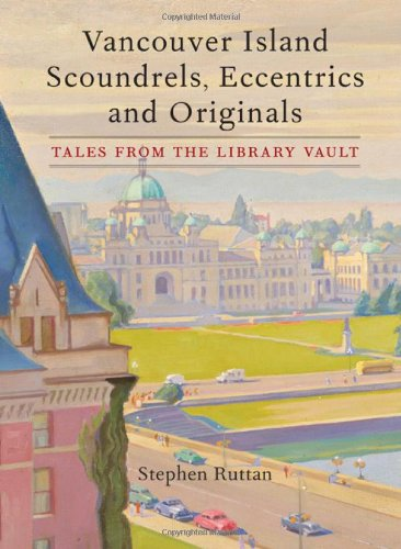 9781771510721: Vancouver Island Scoundrels, Eccentrics and Originals: Tales from the Library Vault