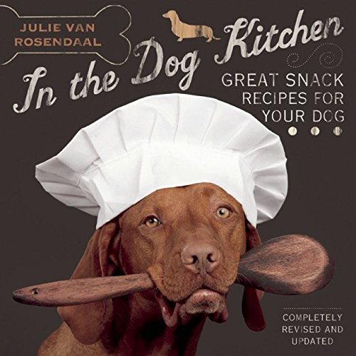 In the Dog Kitchen: Great Snack Recipes for Your Dog: Van Rosendaal, Julie