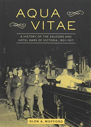 9781771511896: Aqua Vitae: A History of the Saloons and Hotel Bars of Victoria, 1851-1917