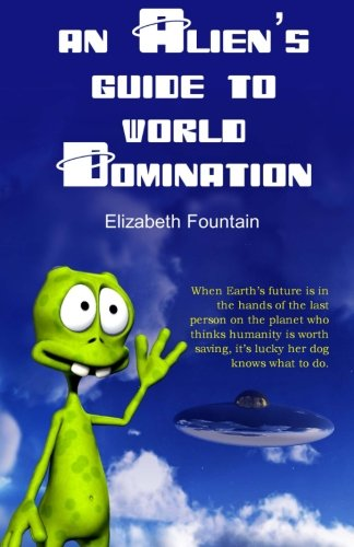 An Alien's Guide to World Domination: Elizabeth Fountain
