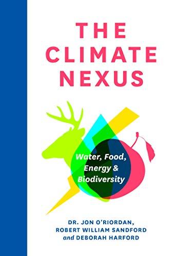 The Climate Nexus: Water, Food, Energy and Biodiversity: O'Riordan, Jon; Sandford, Robert William; ...