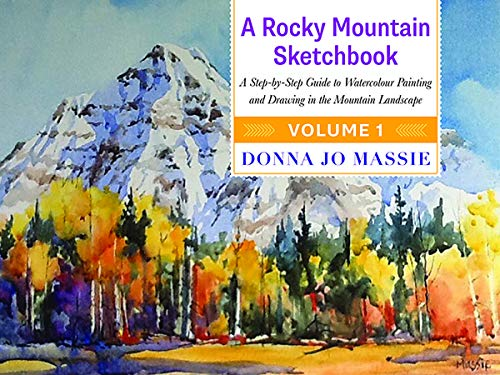 9781771601566: A Rocky Mountain Sketchbook: A Step-by-Step Guide to Watercolour Painting and Drawing in the Mountain Landscape