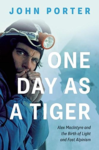 9781771601665: One Day As A Tiger: Alex MacIntyre and the Birth of Light and Fast Alpinism
