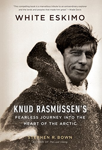 9781771620017: White Eskimo: Knud Rasmussen's Fearless Journey into the Heart of the Arctic