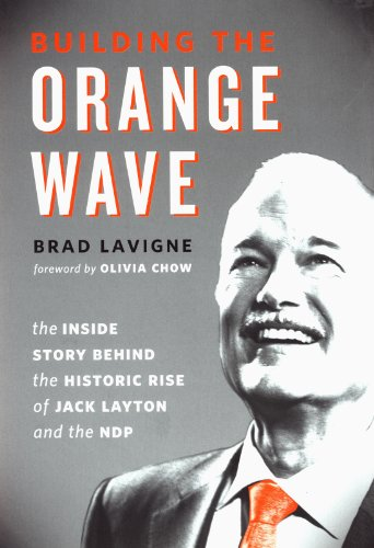 9781771620178: Building the Orange Wave: The Inside Story Behind the Historic Rise of Jack Layton and the NDP
