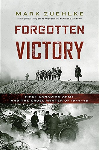9781771620413: Forgotten Victory: First Canadian Army and the Cruel Winter of 1944-45