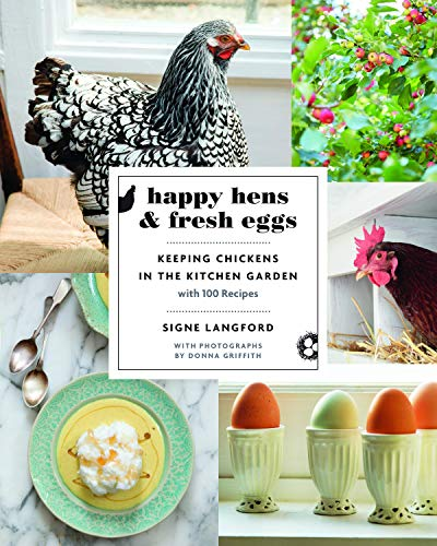 9781771620970: Happy Hens and Fresh Eggs: Keeping Chickens in the Kitchen Garden, with 100 Recipes