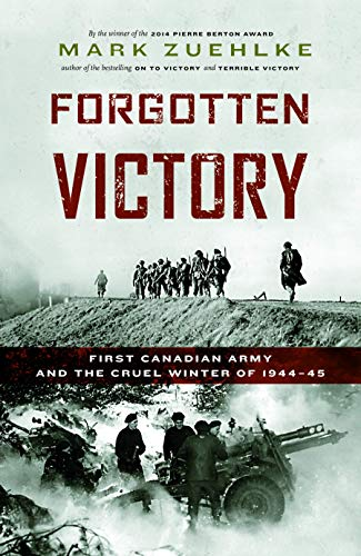 9781771621052: Forgotten Victory: First Canadian Army and the Cruel Winter of 1944-45 (Canadian Battle Series)