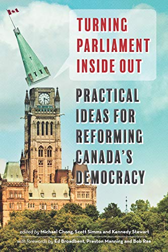 Turning Parliament Inside Out: Practical Ideas for Reforming Canada's Democracy: Douglas & ...