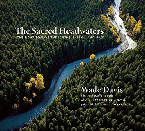 The Sacred Headwaters: The Fight to Save the Stikine, Skeena, and Nass: Davis, Wade
