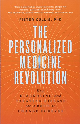The Personalized Medicine Revolution: How Diagnosing and Treating Disease Are About to Change ...