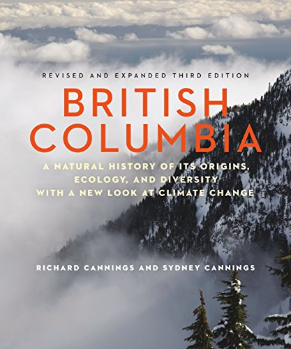 9781771640732: British Columbia: A Natural History of Its Origins, Ecology, and Diversity With a New Look at Climate Change