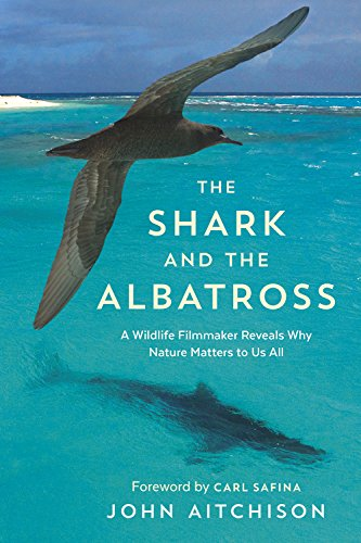 9781771642187: The Shark and the Albatross: A Wildlife Filmmaker Reveals Why Nature Matters to Us All