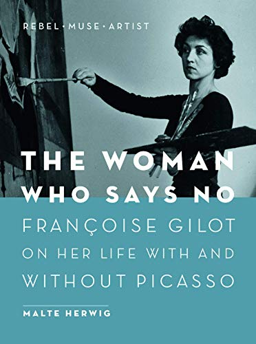 9781771642279: The Woman Who Says No: Françoise Gilot on Her Life With and Without Picasso - Rebel, Muse, Artist