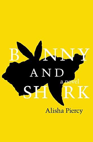 Bunny and Shark (Department of Narrative Studies): Piercy, Alisha