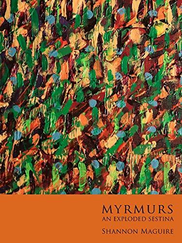 Myrmurs: An Exploded Sestina: Shannon Maguire