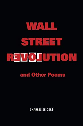 Wall Street Revolution and Other Poems: Charles Zeiders
