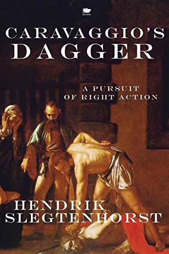 9781771800150: Caravaggio's Dagger: A Pursuit of Right Action
