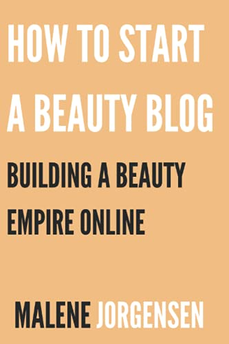 9781771810128: How to Start a Beauty Blog: Building a Beauty Empire Online