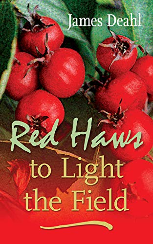 Red Haws to Light the Field: Deahl, James
