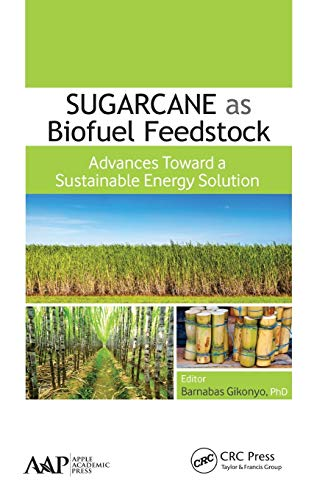 Sugarcane as Biofuel Feedstock: Advances Toward a Sustainable Energy Solution: Barnabas Gikonyo and...