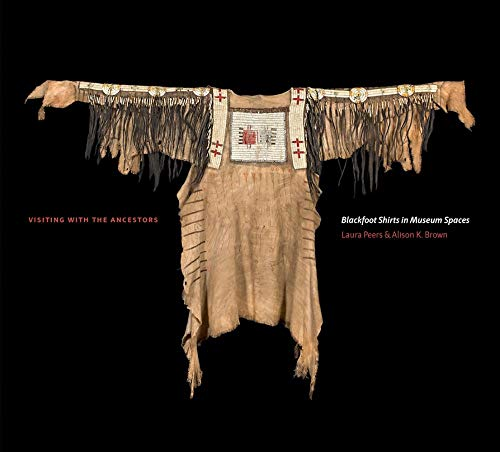 9781771990370: Visiting with the Ancestors: Blackfoot Shirts in Museum Spaces (Athabasca University Press)