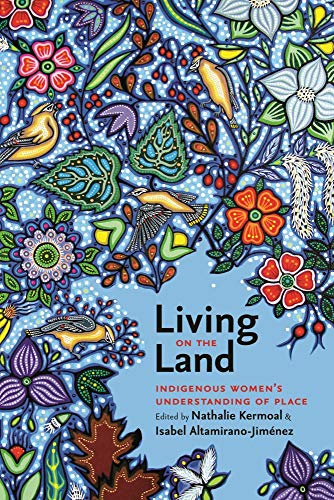 9781771990417: Living on the Land: Indigenous Women's Understanding of Place