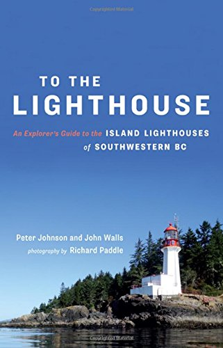 To the Lighthouse: An Explorer's Guide to the Island Lighthouses of Southwestern BC: Peter ...