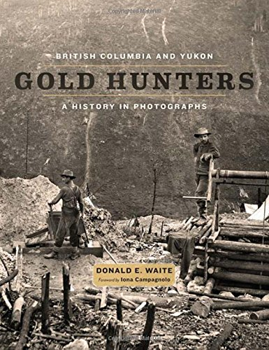 9781772030778: British Columbia and Yukon Gold Hunters: A History in Photographs