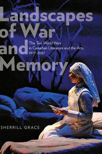 Landscapes of War and Memory: The Two World Wars in Canadian Literature and the Arts, 1977-2007: ...