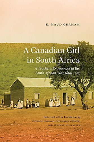 A Canadian Girl in South Africa: Maud E. Graham, Michael Dawson, Catherine Gidney, Susanne M. ...