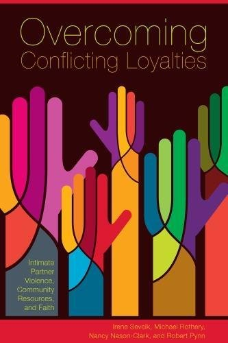 Overcoming Conflicting Loyalties - Intimate Partner Violence, Community Resources and Faith: Irene ...