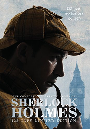 9781772260267: The Complete Illustrated Works of Sherlock Holmes: 123 Year Collectors Edition 123 Copy Limited Edition