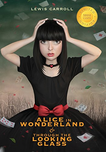 9781772262179: Alice in Wonderland and Through the Looking-Glass (Illustrated) (1000 Copy Limited Edition)