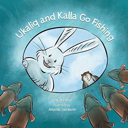 Ukaliq and Kalla Go Fishing: Nadia Mike