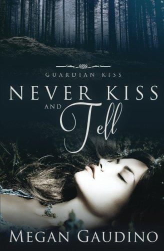 Never Kiss and Tell (Guardian Kiss) (Volume 2): Megan Gaudino
