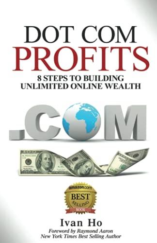 9781772770063: Dot Com Profits: 8 Steps to Building Unlimited Online Wealth