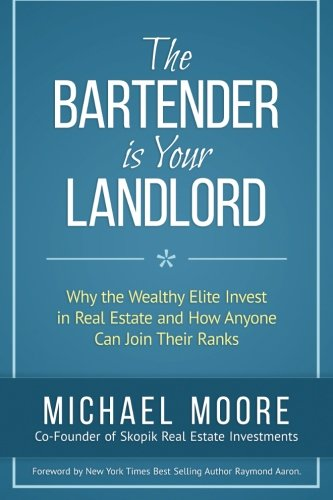 9781772770155: The Bartender Is Your Landlord: Why The Wealthy Elite Invest In Real Estate And How Anyone Can Join Their Ranks